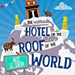 The Hotel on the Roof of the World: Five Years in Tibet | Alec Le Sueur