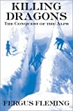 Killing Dragons: The Conquest of the Alps (087113778X) by Fergus Fleming
