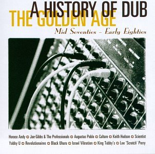 A History of Dub The Golden Age by Horace Andy, Joe Gibbs, Augustus Pablo, Culture and Keith Hudson