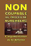 Non Coupable au Proces de Nuremberg: L'argumentation de la défense