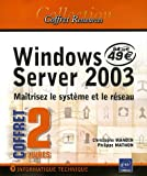 Windows Server 2003 Pack 2 volumes : Ma�trisez le syst�me et le r�seau