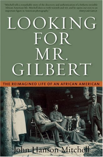 Looking For Mr. Gilbert : The Reimagined Life Of An African American, JOHN HANSON MITCHELL