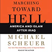 Marching Toward Hell: America and Islam after Iraq | [Michael Scheuer]