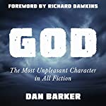 God: The Most Unpleasant Character in All Fiction | Dan Barker