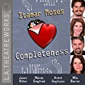 Completeness  by Itamar Moses Narrated by Mia Barron, Jason Ritter, Mandy Siegfried, Andre Sogliuzzo