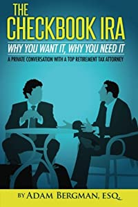 The Checkbook IRA - Why You Want It, Why You Need It: A private conversation with a top retirement tax attorney (Self-Directed Retirement Plans) (Volume 2) by CreateSpace Independent Publishing Platform