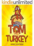TOM THE TURKEY (Books for Kids: Funny Thanksgiving Stories): Thanksgiving Books for Children - Thanksgiving Stories for Kids