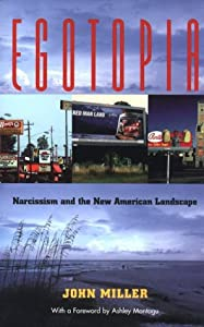 Egotopia: Narcissism and the New American Landscape John Miller