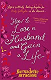Bernadette Strachan How To Lose A Husband And Gain A Life