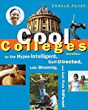 Cool Colleges: For the Hyper-Intelligent, Self-Directed, Late Blooming, and Just Plain Different (Cool Colleges: For the Hyper-Intelligent, Self-Directed, Late Blooming, & Just Plain Different) (1580088392) by Asher, Donald