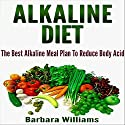 Alkaline Diet: The Best Alkaline Meal Plan to Reduce Body Acid Audiobook by Barbara Williams Narrated by Theresa Landolfi