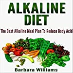 Alkaline Diet: The Best Alkaline Meal Plan to Reduce Body Acid | Barbara Williams