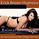 Animal Attraction Hypnosis: Increase Self-Confidence, Embrace Your Manliess, Hypnosis, Self-Help, Binaural Beats, Solfeggio Tones  by Erick Brown Hypnosis Narrated by Erick Brown Hypnosis