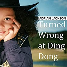 Turned Wrong at Ding Dong: Texas, Travels and Opinions on Everything Audiobook by Adrian Jackson Narrated by Michelle Babb
