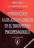 img - for Introduccion a Los Juegos Logicos En El Tratamiento Psicopedagogico (Spanish Edition) book / textbook / text book