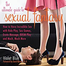 The Ultimate Guide to Sexual Fantasy: How to Have Incredible Sex with Role Play, Sex Games, Erotic Massage, BDSM and More (Ultimate Guides) Audiobook by Violet Blue Narrated by Lia Langola