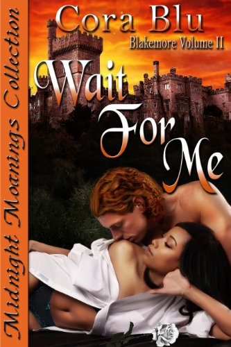 Wait For Me (Blakemore Volume II 2) by Cora Blu