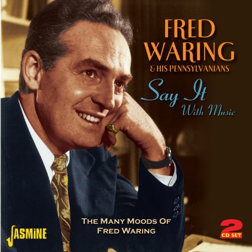 Say It With Music - The Many Moods Of Fred Waring [ORIGINAL RECORDINGS REMASTERED] 2CD SET by Fred Waring