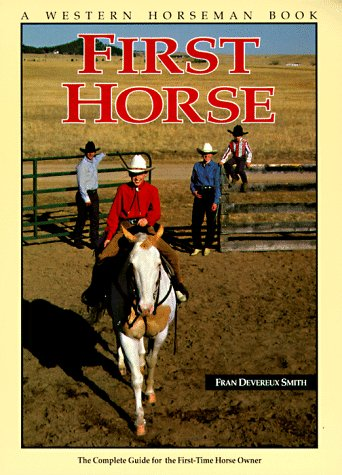 First Horse: The Complete Guide for the First-Time Horse Owner (A Western Horseman Book), FRAN DEVEREUX SMITH