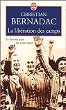 La lib�ration des camps : Racont�e par ceux qui l'ont v�cue par Bernadac