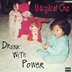 Drunk with Power | Margaret Cho