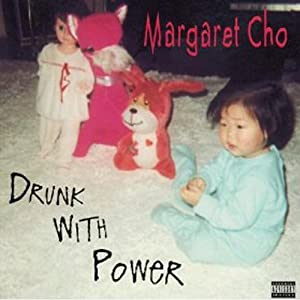 Drunk with Power | [Margaret Cho]