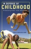 img - for In Defense of Childhood: Protecting Kids# Inner Wildness   [IN DEFENSE OF CHILDHOOD] [Paperback] book / textbook / text book