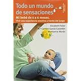 Todo un mundo de sensaciones: Mi bebé de 0 a 6 meses. Vivir una experiencia emotiva a través del juego (Guías...