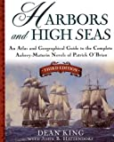 Harbors and High Seas, 3rd Edition: An Atlas and Geographical Guide to the Complete Aubrey-Maturin Novels of Patrick O'Brian, Third Edition (0805066144) by Dean King