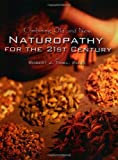 Combining Old And New: Naturopathy For The 21st Century: Naturopathy for the 21st Century