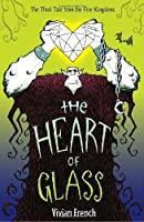 The Heart of Glass: The Third Tale from the Five Kingdoms (Tales from the Five Kingdoms)