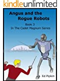 Angus and the Rogue Robots (Cadet Magnum Book 3)