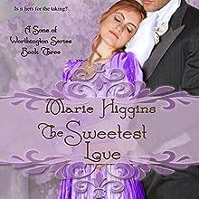 The Sweetest Love (Sons of Worthington Series Book 3) (       UNABRIDGED) by Marie Higgins Narrated by Jaicie Kirkpatrick