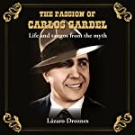 The Passion of Carlos Gardel: Life and Tangos from the Myth (Miradas Sobre el Tango) | Lazaro Droznes