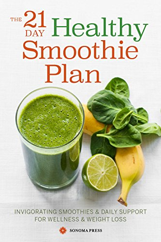 The 21-Day Healthy Smoothie Plan: Invigorating Smoothies & Daily Support for Wellness & Weight Loss by Sonoma Press