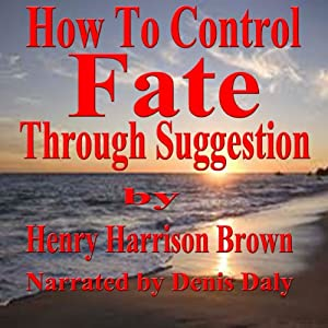 How to Control Fate through Suggestion Audiobook