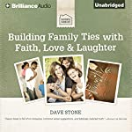 Building Family Ties with Faith, Love, & Laughter | Dave Stone