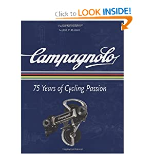 Campagnolo: 75 Years of Cycling Passion Paolo Facchinetti and Guido P. Rubino