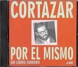 echange, troc JULIO CORTAZAR - Cortazar por el mismo (audio CD) libro sonoro