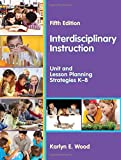 img - for Interdisciplinary Instruction: Unit and Lesson Planning Strategies K-8, Fifth Edition by Karlyn E. Wood (2015-03-25) book / textbook / text book