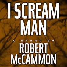 I Scream Man (       UNABRIDGED) by Robert McCammon Narrated by Bronson Pinchot
