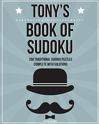 Tony's Book Of Sudoku: 200 traditional sudoku puzzles in easy, medium & hard