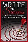 Write to Success (A Guide to Self-Pub...