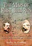 The Maps of First Bull Run: An Atlas of the First Bull Run (Manassas) Campaign, including the Battle of Balls Bluff, June-October 1861