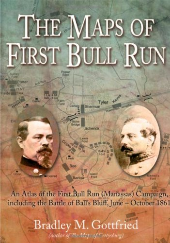 The Maps of First Bull Run: An Atlas of the First Bull Run (Manassas) Campaign, including the Battle of Ball's Bluff, June-October 1861 PDF