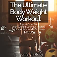 The Ultimate Body Weight Workout: Top 10 Essential Body Weight Strength Training Equipments You Must Have Now: The Blokehead Success Series (       UNABRIDGED) by The Blokehead Narrated by Chris Brinkley