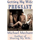 Getting My Wife Pregnant ~ Michael Mechant