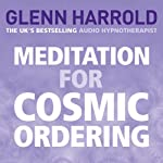 Meditation for Cosmic Ordering | Glenn Harrold