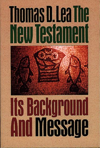 The New Testament: Its Background and Message, Thomas D. Lea