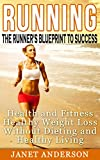 Running: The Runner's Blueprint to Success -  Health and Fitness, Healthy Weight Loss Without Dieting and Healthy Living